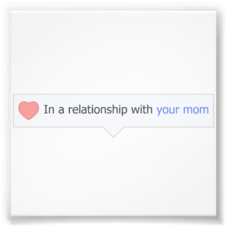 In A Relationship With Your Mom Art Photo
