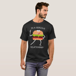 In a Serious Relationship: Burger T-Shirt
