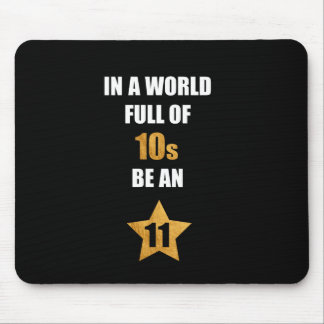 In a world full of tens, be an eleven. Cute Saying Mouse Pad