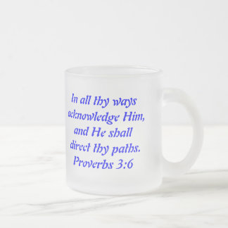 In all thy ways acknowledge Him,and He shall di... 10 Oz Frosted Glass Coffee Mug