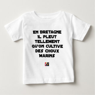 IN BRITTANY, IT RAINS SO MUCH THAT ONE CULTIVATES BABY T-Shirt