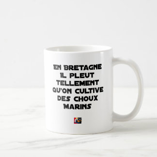 IN BRITTANY, IT RAINS SO MUCH THAT ONE CULTIVATES COFFEE MUG