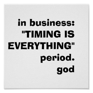 """in business:""""TIMING IS EVERYTHING""""period.god Poster"""