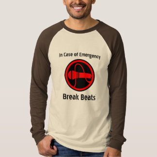 In Case of Emergency, Break Beats T-Shirt