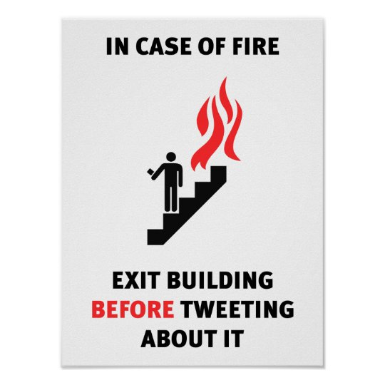 In Case Of Fire Leave Building Before Tweeting