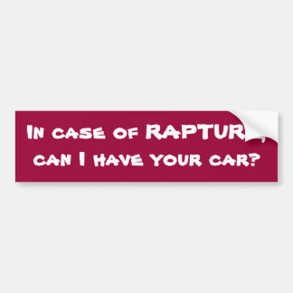 In case of RAPTURE,can I have your car? Bumper Sticker