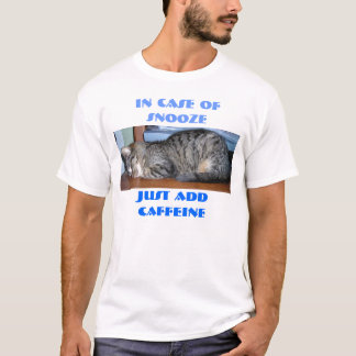 IN CASE OF SNOOZE, JUST ADDCAFFEINE T-Shirt