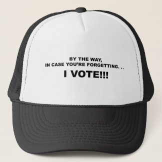 IN CASE YOU'RE FORGETTING--I VOTE!!! TRUCKER HAT