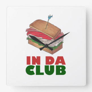 In Da Club Turkey Club Sandwich Funny Foodie Diner Square Wall Clock