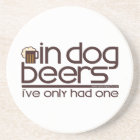 In Dog Beers.... Coaster