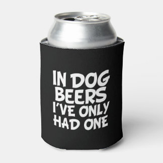 In Dog Beers I've Only Had One funny Can Cooler