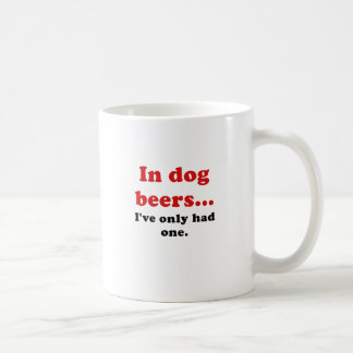 In Dog Beers Ive Only Had One Mug