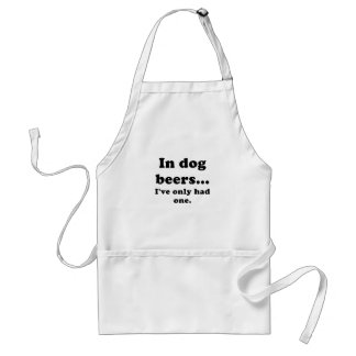 In Dog Beers Ive Only Had One Standard Apron