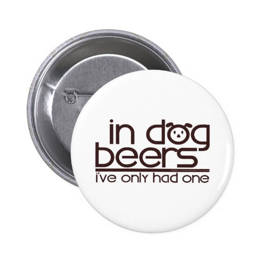 In Dog Beers (w/Dog) Buttons