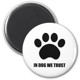 In Dog We Trust Fridge Magnet