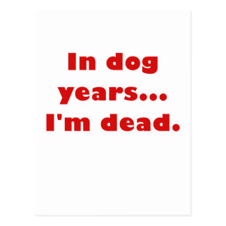 In Dog Years Im Dead Post Cards