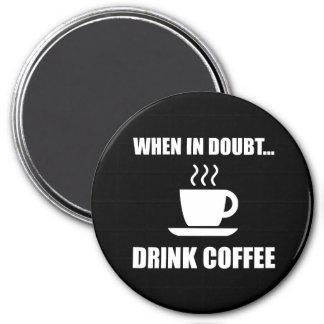 In Doubt Drink Coffee 3 Inch Round Magnet