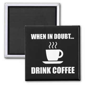 In Doubt Drink Coffee Square Magnet
