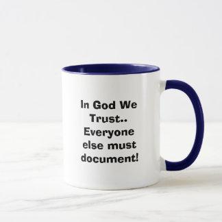 In God We Trust..Everyone else must document! Mug