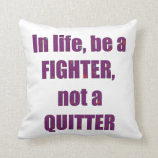 In life be a FIGHTER not a QUITTER Quote Wisdom Throw Pillow