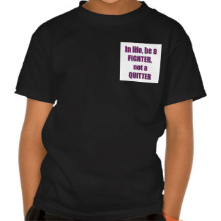 In life be a FIGHTER not a QUITTER Quote Wisdom Tee Shirt