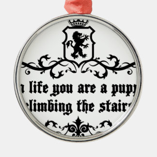 In Life You Are A Puppy Climbing The Stairs Metal Ornament