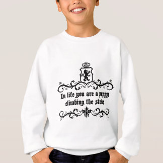 In Life You Are A Puppy Climbing The Stairs Sweatshirt