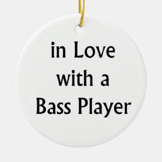In Love With A Bass Player Black Text Round Ceramic Ornament