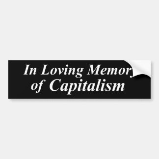 In Loving Memory of Capitalism Bumper Sticker