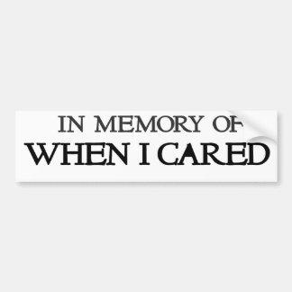 In memory of when I cared Bumper Sticker