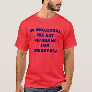 IN MONTREAL, WE EAT PENGUINS FOR BREAKFAST T-Shirt
