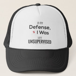 In My Defense, I Was Left Unsupervised. Trucker Hat