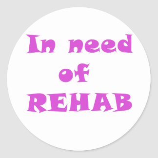 In Need of Rehab Round Sticker