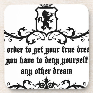 In Order To Get Your True Dream Medieval quote Coaster