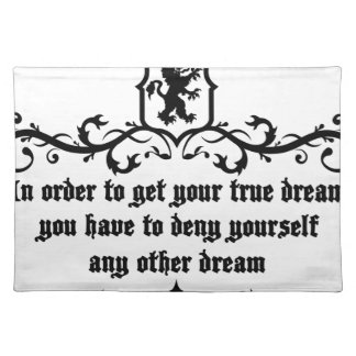 In Order To Get Your True Dream Medieval quote Placemat