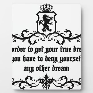 In Order To Get Your True Dream Medieval quote Plaque