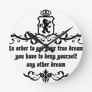 In Order To Get Your True Dream Medieval quote Round Clock