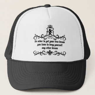 In Order To Get Your True Dream Medieval quote Trucker Hat