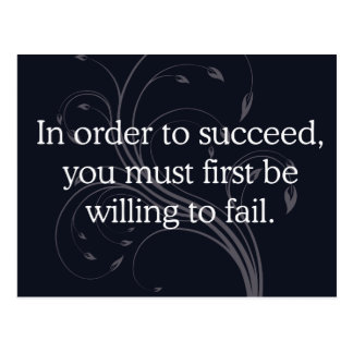 In order to succeed...  Inspirational Quote Postcard