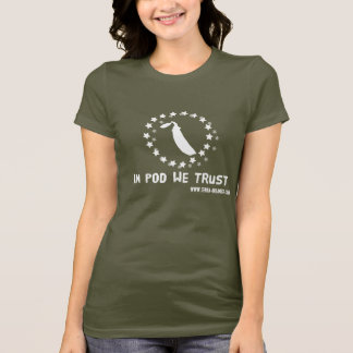 In Pod We Trust T-Shirt