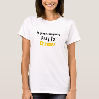 In Queso Emergency Pray To Cheeses T-Shirt