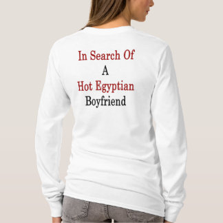 In Search Of A Hot Egyptian Boyfriend T-Shirt