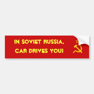 In Soviet Russia, car drives you! Bumper Sticker