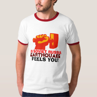 In Soviet Russia Earthquake Feels You! T-shirt