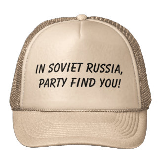 in soviet russia, party find you trucker hat