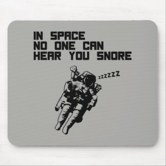 In Space No One Can Hear You Snore Mouse Pad