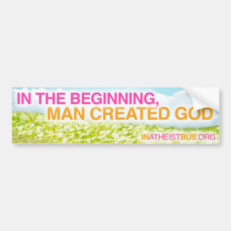 IN THE BEGINNING, MAN CREATED GOD - Bumper sticker