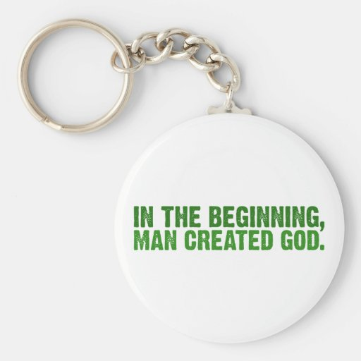 In The Beginning, Man Created God Keychains