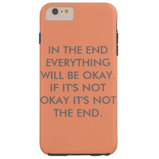 IN THE END.. TOUGH iPhone 6 PLUS CASE