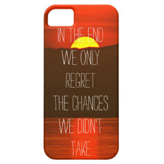 In the end we only the regret the chances we didnt iPhone 5 cover